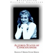 Altered States of Consciousness by Madonna F Merced Psychic Medium