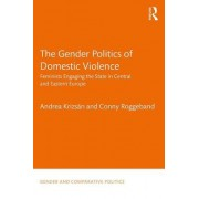 The Gender Politics of Domestic Violence: Feminists Engaging the State in Central and Eastern Europe