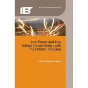 Low Power and Low Voltage Circuit Design with the FGMOS Transistor by Dr. Esther Rodriguez-Villegas