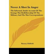 Never a Shot in Anger by Barney Oldfield