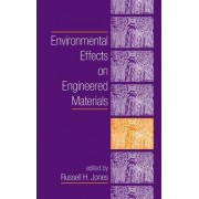 Environmental Effects on Engineered Materials by Russell H. Jones
