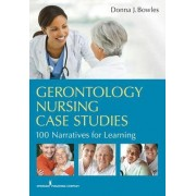 Gerontology Nursing Case Studies by Donna J. Bowles