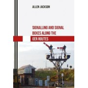 Signalling and Signal Boxes Along the GER Route by Allen Jackson