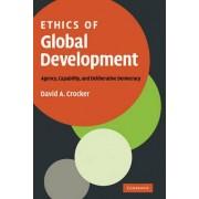Ethics of Global Development by David A. Crocker