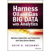 Harness Oil and Gas Big Data with Analytics by Keith Holdaway