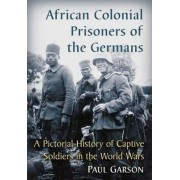 African Colonial Prisoners of the Germans by Paul Garson