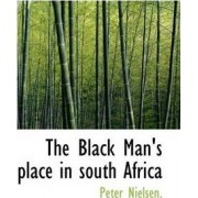 The Black Man's Place in South Africa by Peter Nielsen