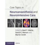 Core Topics in Neuroanaesthesia and Neurointensive Care by Basil F. Matta