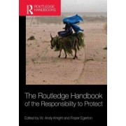 The Routledge Handbook of the Responsibility to Protect by Professor W. Andy Knight