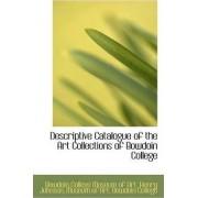Descriptive Catalogue of the Art Collections of Bowdoin College by Bowdoin College Museum of Art