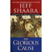 The Glorious Cause by Jeffrey M Shaara