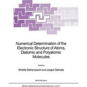 Numerical Determination of the Electronic Structure of Atoms, Diatomic and Polyatomic Molecules by Mireille Defranceschi