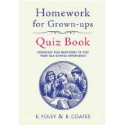 Homework for Grown-Ups Quiz Book by Elizabeth Foley