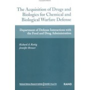 The Acquistion of Drugs and Biologics for Chemical and Biological Warfare Defense by Richard A. Rettig