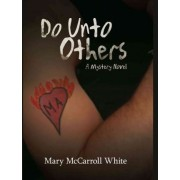 Do Unto Others by Mary McCarroll White