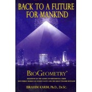 Back to a Future for Mankind by Phd Dr Sc Ibrahim Karim