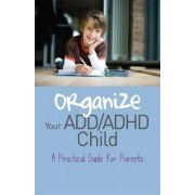Organize Your ADD/ADHD Child by Cheryl R. Carter