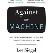 Against the Machine by Professor of Religion Lee Siegel