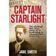 Captain Starlight: The Strange But True Story of a Bushranger, Imposter and Murderer