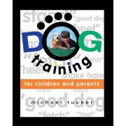 Dog Training for Children & Parents by Michael Tucker