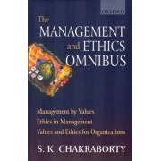 Management and Ethics Omnibus: Management by Values - Towards Cultural Congruence, Ethics in Management - Vedantic Perspectives,Values and Ethics for Organizations - Theory and Practices by S. K. Chakraborty
