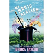 Mr. Magic Realism by Bruce Taylor