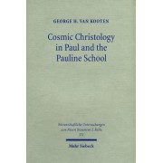 Cosmic Christology in Paul and the Pauline School by George H Kooten