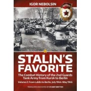 Stalin's Favorite: From Lublin to Berlin, July 1944-May 1945 Volume 2 by Igor Nebolsin