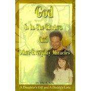 God is in the Kitchen and Other Everyday Miracles by John R Seita