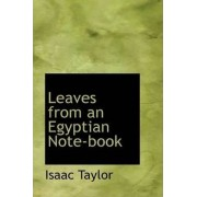 Leaves from an Egyptian Note-Book by Isaac Taylor