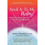 Stick It to Me, Baby!: Inserting Spirit Into the Science of Infertility