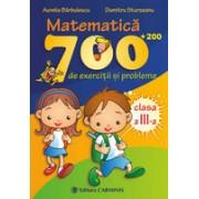 Matematica. 700 (+200) de exercitii si probleme. Clasa a III-a.