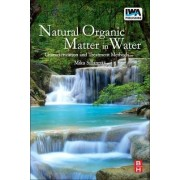 Natural Organic Matter in Water: v. 3 by Mika Sillanpaa