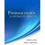 Pharmacology for Women's Health by Tekoa L. King