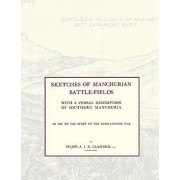 SKETCHES OF MANCHURIAN BATTLE-FIELDSWith a Verbal Description of Southern Manchuria - An Aid to the Study of the Russo-Japanese War by Major A I R Glasfurd