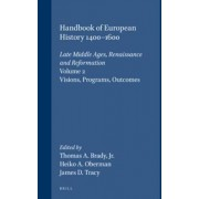 Handbook of European History 1400-1600: Late Middle Ages, Renaissance and Reformation: Visions, Programs, Outcomes Volume 2 by Thomas A. Brady
