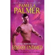 Ecstasy Untamed: A Feral Warriors Novel by Pamela Palmer