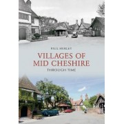Villages of Mid-Cheshire Through Time by Paul Hurley