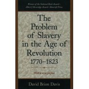 The Problem of Slavery in the Age of Revolution, 1770-1823 by David Brion Davis