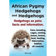 African Pygmy Hedgehogs and Hedgehogs. Hedgehogs as Pets by Elliott Lang