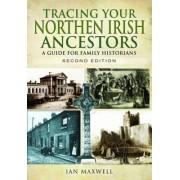 Tracing Your Northern Irish Ancestors by Ian Maxwell