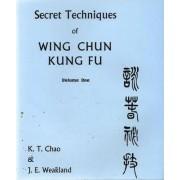 Secret Techniques of Wing Chun Kung Fu: v.1 by John Chao