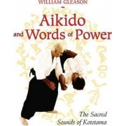 Aikido and Words of Power by William Gleason