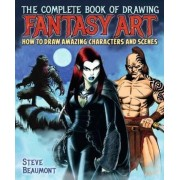 The Complete Book of Drawing Fantasy Art by Steve Beaumont