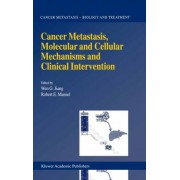 Cancer Metastasis, Molecular and Cellular Mechanisms and Clinical Intervention by Wen G. Jiang