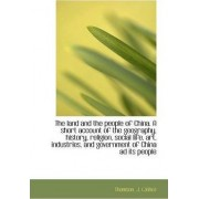 The Land and the People of China. a Short Account of the Geography, History, Religion, Social Life, by Thomson J (John)