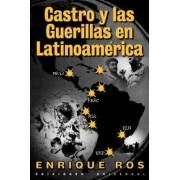 Castro y Las Guerillas En Latinoamerica by Enrique Ros