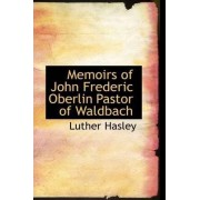 Memoirs of John Frederic Oberlin Pastor of Waldbach by Luther Hasley