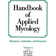 Handbook of Applied Mycology: Humans, Animals and Insects Volume 2 by Dilip K. Arora