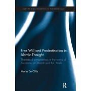 Free Will and Predestination in Islamic Thought: Theoretical Compromises in the Works of Avicenna, Al-Ghazali and Ibn 'Arabi